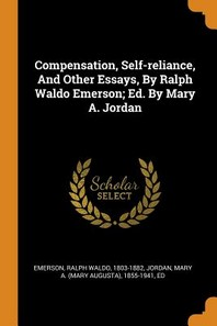 Compensation, Self-Reliance, and Other Essays, by Ralph Waldo Emerson; Ed. by Mary A. Jordan