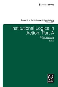 Institutional Logics in Action, Part A