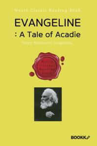에반젤린 : 아카디 이야기 (롱펠로 서사시) - Evangeline: A Tale of Acadieㅣ영문판ㅣ