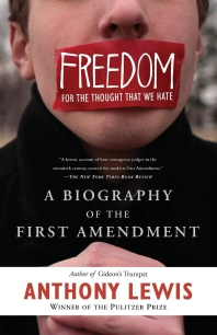 Freedom For The Thought That We Hate :A Biography Of The First Amendment