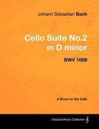 Johann Sebastian Bach - Cello Suite No.2 in D minor - BWV 1008 - A Score for the Cello
