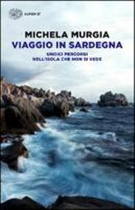Murgia, M: Viaggio in Sardegna. Undici percorsi nell'isola c