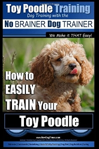 Toy Poodle Training - Dog Training with the No BRAINER Dog TRAINER We Make it THAT Easy!