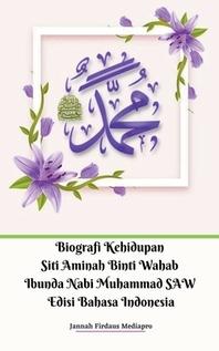 Biografi Kehidupan Siti Aminah Binti Wahab Ibunda Nabi Muhammad SAW Edisi Bahasa Indonesia