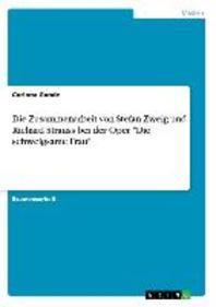 Die Zusammenarbeit von Stefan Zweig und Richard Strauss bei der Oper Die schweigsame Frau