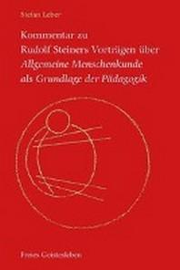 Kommentar zu Rudolf Steiners Vortr?gen ?ber Allgemeine Menschenkunde als Grundlage der P?dagogik