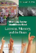 What Every Teacher Should Know about Learning, Memory, and the Brain