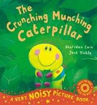 The Crunching Munching Caterpillar. Sheridan Cain, Jack Tickle