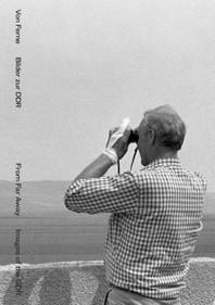 Von Ferne. Bilder zur DDR / From Far Away. Images of the GDR