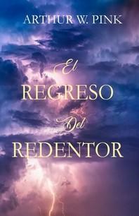 El Regreso del Redentor - Arthur W. Pink - (Spanish Edition)