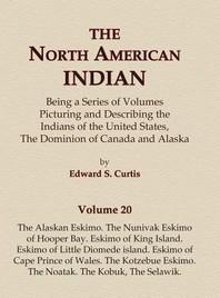 The North American Indian Volume 20 - The Alaskan Eskimo, The Nunivak Eskimo of Hooper Bay, Eskimo of King island, Eskimo of Little Diomede island, Es