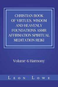 Christian Book of Virtues, Wisdom and Heavenly Foundations Asmr Affirmation Spiritual Meditation Reiki