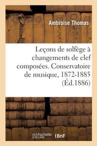 Lecons De Solfege A Changements De Clef Composees. Conservatoire De Musique, 1872-1885 - Edition Pop