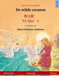 De wilde zwanen - Ye tieng oer. Tweetalig kinderboek naar een sprookje van Hans Christian Andersen (Nederlands - Chinees)