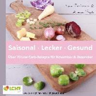 LCHF pur: Saisonal. Lecker. Gesund - ueber 70 Low Carb-Rezepte fuer November & Dezember