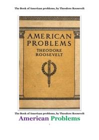 시어도어 루스벨트의 미국의 문제들. The Book of American problems, by Theodore Roosevelt
