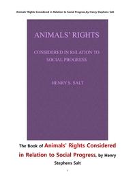 동물의 권리 . Animals' Rights Considered in Relation to Social Progress,by Henry Stephens Salt