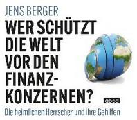 Wer schuetzt die Welt vor den Finanzkonzernen?