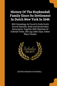History Of The Kuykendall Family Since Its Settlement In Dutch New York In 1646
