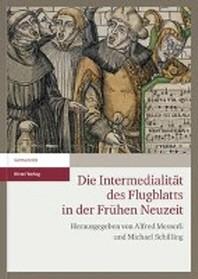 Die Intermedialitaet des Flugblatts in der Fruehen Neuzeit