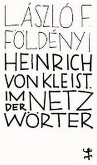 Heinrich von Kleist. Im Netz der Woerter