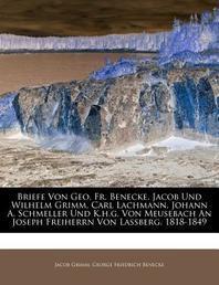 Briefe Von Geo. Fr. Benecke, Jacob Und Wilhelm Grimm, Carl Lachmann, Johann A. Schmeller Und K.H.G. Von Meusebach an Joseph Freiherrn Von Lassberg, 18