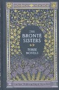 The Three Novels. by Charlotte Bront, Emily Bront, Anne Bront