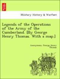 Legends of the Operations of the Army of the Cumberland. [By George Henry Thomas. with a Map.]