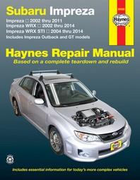 Subaru Impreza 2002 Thru 2011, Impreza Wrx 2002 Thru 2014, Impreza Wrx Sti 2004 Thru 2014 Haynes Repair Manual