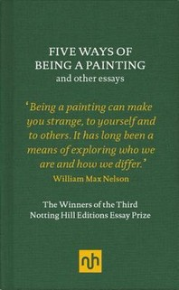 Five Ways of Being a Painting and Other Essays