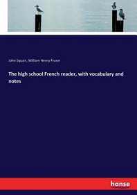 The high school French reader, with vocabulary and notes