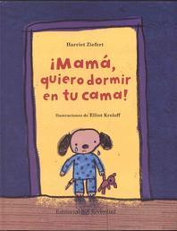Mama, Quiero Dormir en Tu Cama! = Mommy, I Want to Sleep in Your Bed!