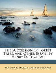 The Succession of Forest Trees, and Other Essays, by Henry D. Thoreau