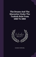 The Druzes and the Maronites Under the Turkish Rule from 1840 to 1860
