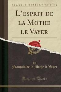 L'Esprit de la Mothe Le Vayer (Classic Reprint)