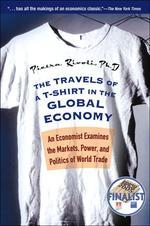 Travels of a T-Shirt in the Global Economy : An Economist Examines the Markets, Power, And Politics