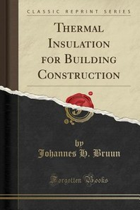 Thermal Insulation for Building Construction (Classic Reprint)