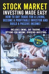 Stock Market Investing Made Easy. How to Day Trade For a Living, Become a Profitable Investor and Build a Passive Income!