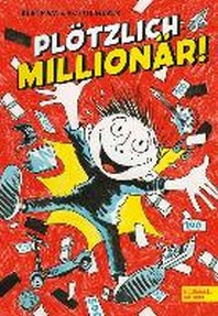 Ploetzlich: Millionaer!