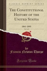 The Constitutional History of the United States, Vol. 3 of 3