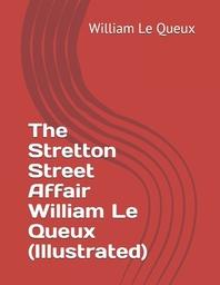 The Stretton Street Affair William Le Queux (Illustrated)