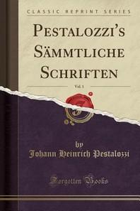 Pestalozzi's Sammtliche Schriften, Vol. 1 (Classic Reprint)