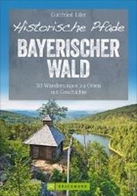 Historische Pfade Bayerischer Wald