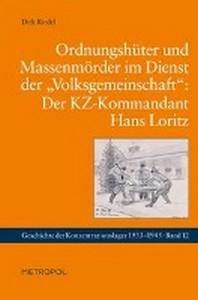 """Ordnungshueter und Massenmoerder im Dienst der """"Volksgemeinschaft"""": Der KZ-Kommandant Hans Loritz"""