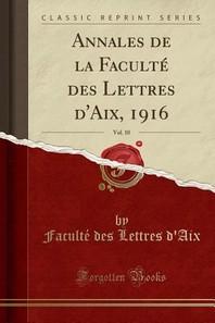 Annales de la Faculte Des Lettres D'Aix, 1916, Vol. 10 (Classic Reprint)