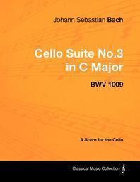 Johann Sebastian Bach - Cello Suite No.3 in C Major - Bwv 1009 - A Score for the Cello