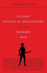 Classic Political Philosophy for the Modern Man
