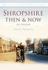 Shropshire Then & Now in Colour