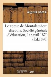 Le Comte De Montalembert, Discours. Societe Generale D'Education, 1er Avril 1870