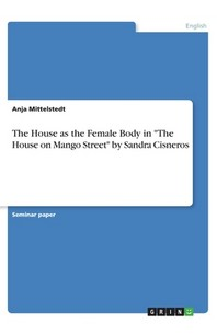 """The House as the Female Body in """"The House on Mango Street"""" by Sandra Cisneros"""